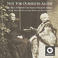 Not for Ourselves: Story of Elizabeth Cady