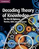 Decoding Theory of Knowledge for the IB Diploma: Themes, Skills and Assessment by Wendy Heydorn Susan Jesudason(2013-09-02)