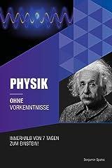Physik ohne Vorkenntnisse : Innerhalb von 7 Tagen zum Einstein - inklusive spezielle Relativitätstheorie - einfach erklärt (German Edition) Kindle Edition