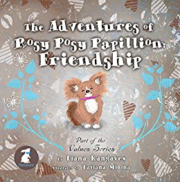 The Adventures of Rosy Posy Papillon: Friendship (Part of the Value Series Book 1) by [Rangaves, Diana]