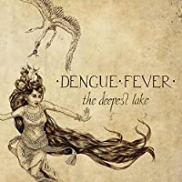 The Deepest Lake by Dengue Fever (2015-05-03)