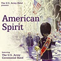 The U.S. Army Band presents: American Spirit by Sousa (2012-02-28)