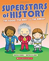 Superstars of History: The Good, the Bad, and the Brainy
