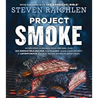 Project Smoke: Seven Steps to Smoked Food Nirvana, Plus 100 Irresistible Recipes from Classic (Slam-Dunk Brisket) to Adventurous (Smoked Bacon-Bourbon Apple Crisp) (English Edition)