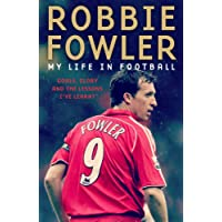 Robbie Fowler: My Life in Football: Goals, Glory and the Les…