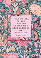 I Can Do All Things Through Christ Who Strengthens Me: A Journal Philippians 4:13 [並行輸入品]