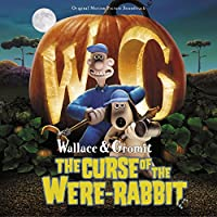 Wallace & Gromit: The Curse Of The Were-Rabbit (Original Motion Picture Soundtrack)