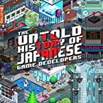 The Untold History of Japanese Game Developers: Gold Edition (English Edition)