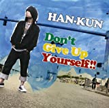 Don't Give Up Yourself !! 初回盤[CD+スタジオLIVE DVD] [Single, CD+DVD, Limited Edition] / HAN-KUN (CD - 2011)
