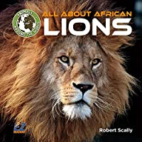 All About African Lions (Animals Around the World: Africa)