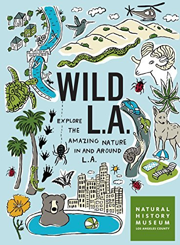 Wild L.A.: Explore the Amazing Nature in and Around Los Angeles (English Edition)