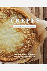 Crepes: 50 Savory and Sweet Recipes by Martha Holmberg(2012-04-18) Unknown Binding