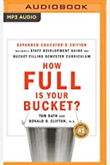 How Full Is Your Bucket?: Educator's Edition, Includes Staff Development Guide and Bucket-Filling Semester Curriculum, Includes Access to the Clifton Strengthsfinder Assessment MP3 CD