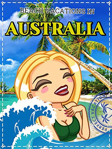 Australia Vacation: Travel. Beach Holidays in Australia. Overview of the places to visit in Australia. (Sydney Beaches, Great Barrier Reef, Gold Coast, ... Beaches, Resorts) (English Edition)