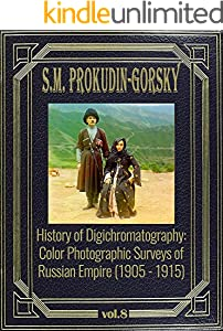 History of Digichromatography: Color Photographic Surveys of Russian Empire (1905 - 1915), vol. 8 (English Edition)
