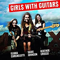 Girls With Guitars by ELIANA / JOHNSON,SADIE / CROSSE,HEATHER CARGNELUTTI