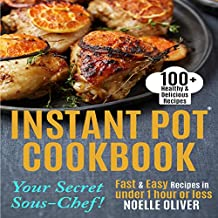Instant Pot Cookbook: Your Secret Sous-Chef! 100+ Healthy & Delicious Instant Pot Recipes