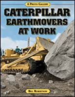 Caterpillar Earthmovers at Work (A Photo Gallery)