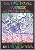 The Time Travel Handbook: A Manual of Practical Teleportation & Time Travel (The Lost Science Series)