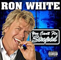Ron White: You Can't Fix Stupid by Ron White