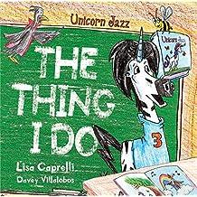 UNICORN JAZZ The Thing I Do : Children's Unicorn Book Series