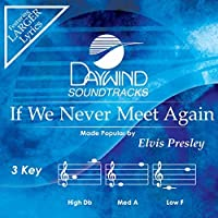If We Never Meet Again [Accompaniment/Performance Track] (Daywind Soundtracks) by Elvis Presley