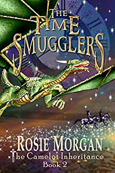 The Time Smugglers (The Camelot Inheritance ~ Book 2): A mystery adventure book for children and teens age 10 -14 by [Morgan, Rosie]