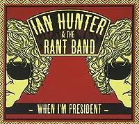 When I'm President by Ian Hunter (2012-09-04)