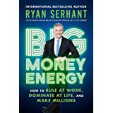Big Money Energy: How to Rule at Work, Dominate at Life, and Make Millions