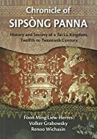 Chronicle of Sipsong Panna: History and Society of a Tai Lu Kingdom Twelfth to Twentieth Century