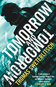 Tomorrow and Tomorrow by [Sweterlitsch, Tom]
