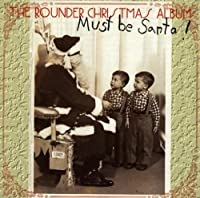 Must Be Santa! The Rounder Christmas Album by Various Artists
