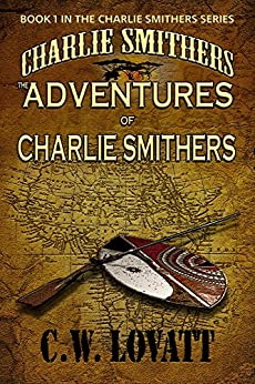 The Adventures of Charlie Smithers (The Charlie Smithers Collection Book 1) by [Lovatt, C W]