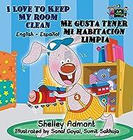 I Love to Keep My Room Clean Me Gusta Tener Mi Habitación Limpia (English Spanish Bilingual Collection)