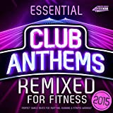 Essential Club Anthems Remixed for Fitness 2015 - Perfect Dance Beats for Partying, Running, Fitness & Workout
