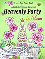 Heavenly Party in Bloom - Adult Coloring Book: Oasis for Your Soul (Large Print)
