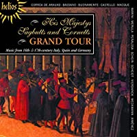 Grand Tour - Music from 16th & 17th Century Italy, Spain & Germany by His Majestys Sagbutts & Cornetts (2010-05-11)
