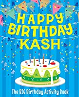 Happy Birthday Kash - The Big Birthday Activity Book: Personalized Children's Activity Book