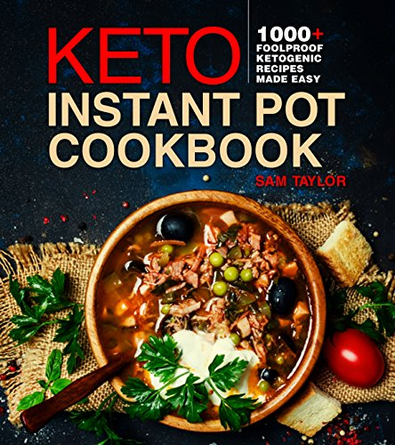 Keto Instant Pot Cookbook: 1000+ Foolproof Ketogenic Recipes Made Easy (Low Carb High Fat Made Simple) (English Edition)