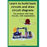 Learn to build basic circuits and draw circuit diagrams: Fun projects with Snap Circuits, with explanations