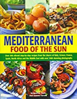 Mediterranean: Food of the Sun: Over 400 Vibrant Step-by-Step Recipes from the Shores of Italy, Greece, France, Spain, North Africa and the Middle East with over 1400 stunning photographs