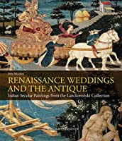 Renaissance Weddings and the Antique: Italian Domestic Paintings from the Lanckoronski Collection (L'ermarte)