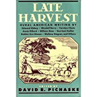 Late Harvest: Rural American Writing by Edward Abbey, Wendell Berry, Carolyn Chute, Annie Dillard, William Gass, Garrison Ke