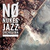 NO NUKES JAZZ ORCHESTRA (ノー・ニュークス・ジャズ・オーケストラ)