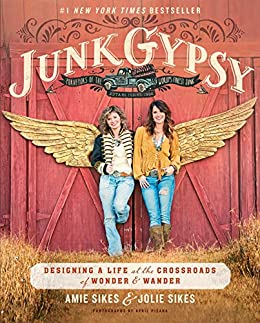 Junk Gypsy: Designing a Life at the Crossroads of Wonder & Wander by [Sikes, Jolie, Sikes, Amie]