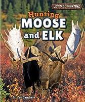 Hunting Moose and Elk (Let's Go Hunting)