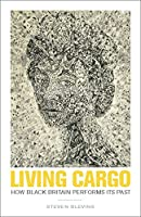 Living Cargo: How Black Britain Performs Its Past