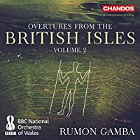 Overtures From The British Isles Vol. 2 [BBC National Orchestra of Wales, Rumon Gamba] [Chandos : CHAN 10898] by BBC National Orchestra of Wales