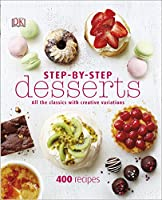 Step-By-Step Desserts: All the Classics with Creative Variations (Dk)