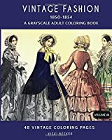 Vintage Fashion 1850-1854: A Grayscale Adult Coloring Book